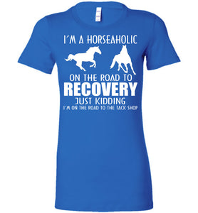 I'm A Horseaholic On The Road To Recovery Just Kidding T-Shirt