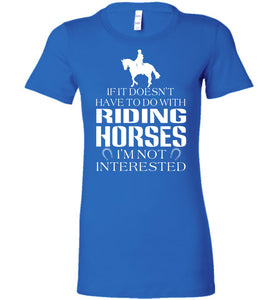 If It Doesn't Have To Do With Riding Horses T-Shirt - OlalaShirt