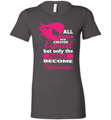 Image of Women Equal Finest Become Veterinarians - OlalaShirt