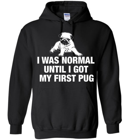 Image of I Was Normal Until I Got My First Pug Hoodie - OlalaShirt