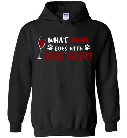 Image of What Wine Goes With Dog Hair Hoodie - OlalaShirt