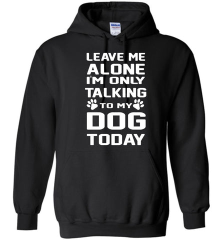Image of I'm Only Talking To My Dog Today Hoodie - OlalaShirt