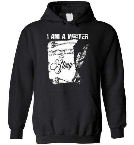 I Am A Writer Shirt Funny Author Tee Writer Gift Hoodie