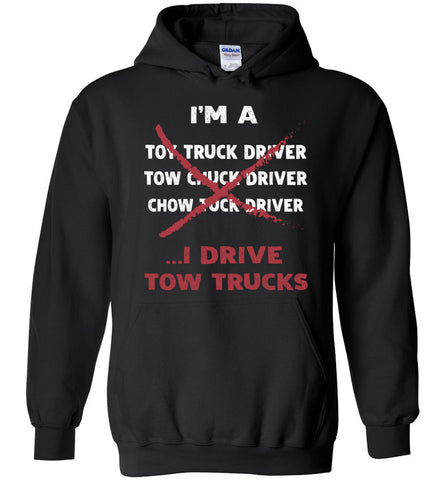 I'm A Tow Truck Driver I Drive Tow Trucks Hoodie Gift