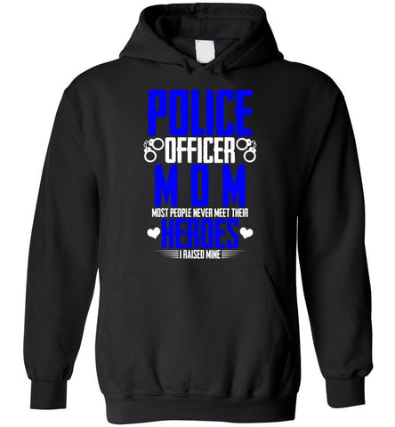 Police Officer Mom People Never Meet Their Heroes Hoodie