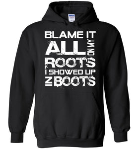 Blame It All On My Roots I Showed Up In Boots Hoodie - OlalaShirt