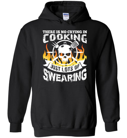 Chef There Is No Crying In Cooking Just Hoodie