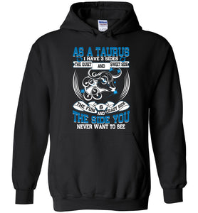 As A Taurus I Have 3 Sides The Quiet And Sweet Side Hoodie