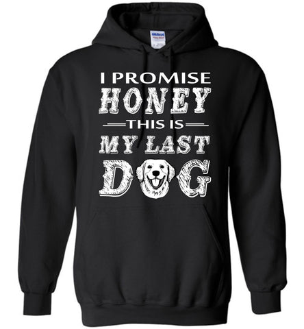 Image of I Promise Honey This Is My Last Dog Hoodie