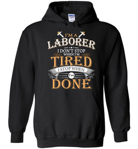 I'm A Laborer Stop When I'm Done Hoodie
