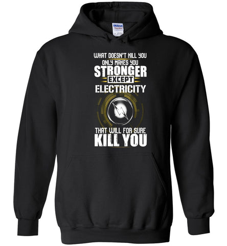 Image of Only Makes You Stronger Except Electricity Hoodie - OlalaShirt