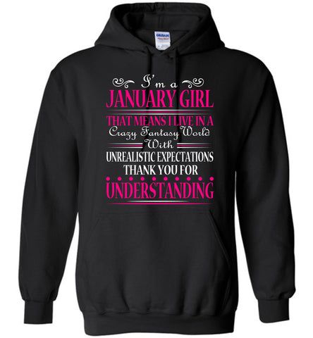 Image of I'm A January Girl That Means I Live In Hoodie