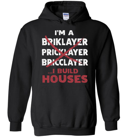 I'm A Bricklayer I Build Houses Hoodie Gift