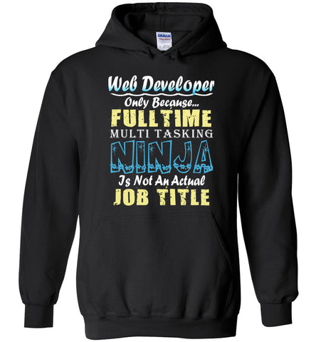 Web Developer Full Time Multi Tasking Ninja Hoodie