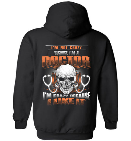 Image of I'm Not Crazy Because I'm A Doctor Hoodie