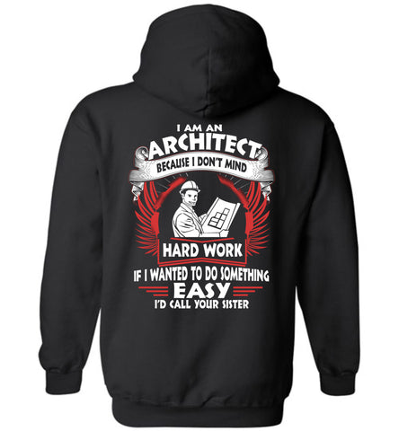 Image of I Am An Architect Because I Don't Mind Hoodie