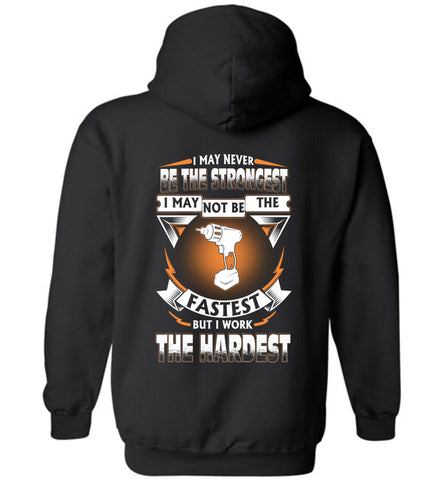 Driller Never Strongest Work The Hardest Hoodie