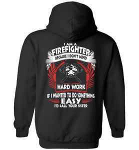 I Am A Firefighter Because I Don't Mind Hoodie