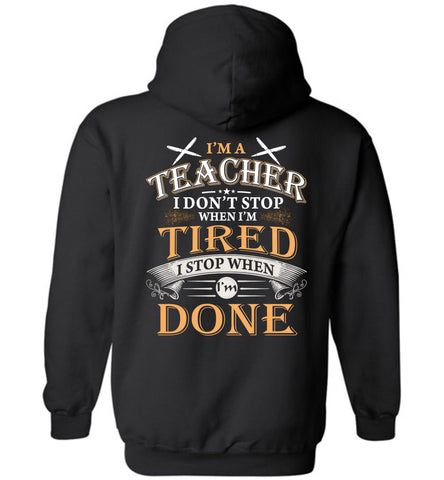 Image of I'm A Teacher Stop When I'm Done Hoodie