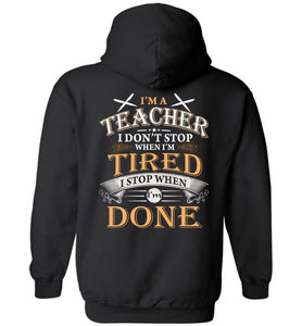 I'm A Teacher Stop When I'm Done Hoodie