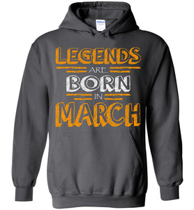 Legends Are Born In March Hoodie