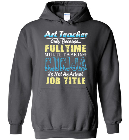 Art Teacher Full Time Multi Tasking Ninja Hoodie