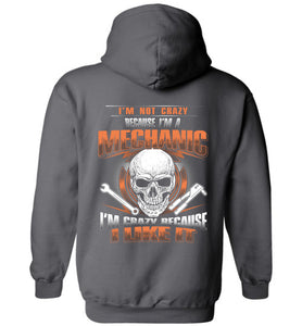 I'm Not Crazy Because I'm A Mechanic Hoodie