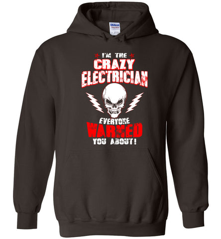 Crazy Electrician Everyone Warned You Hoodie