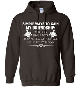 Gain My Friendship Be A Dog Have A Dog Hoodie