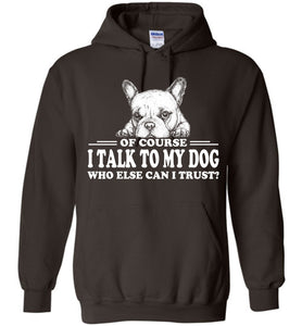 Of Course I Talk To My Dog Hoodie - OlalaShirt