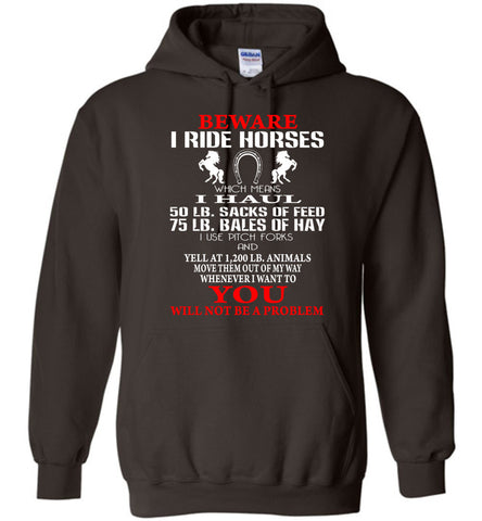 Image of Beware I Ride Horses You Will Not Be A Problem Shirt Hoodie - OlalaShirt