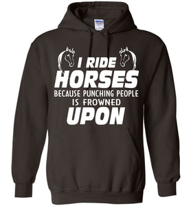I Ride Horses Because Punching People Is Frowned Upon Shirt