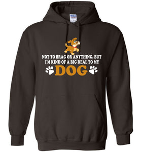 I'm Kind Of A Big Deal To My Dog Hoodie