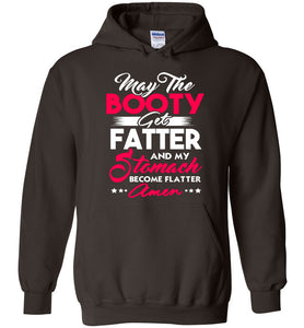 May The Booty Get Fatter And My Stomach Become Flatter Hoodie - OlalaShirt