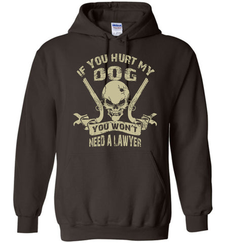 Image of If You Hurt My Dog You Won't Need Lawyer Hoodie - OlalaShirt