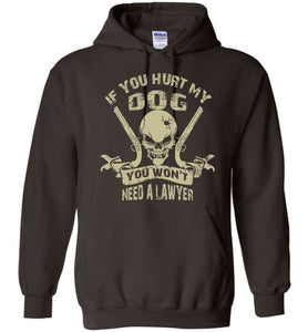 If You Hurt My Dog You Won't Need Lawyer Hoodie - OlalaShirt
