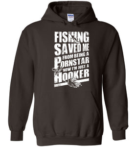 Fishing Saved Me From Being A Pornstar Hoodie
