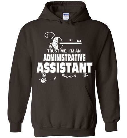 Trust Me I'm An Administrative Assistant Hoodie