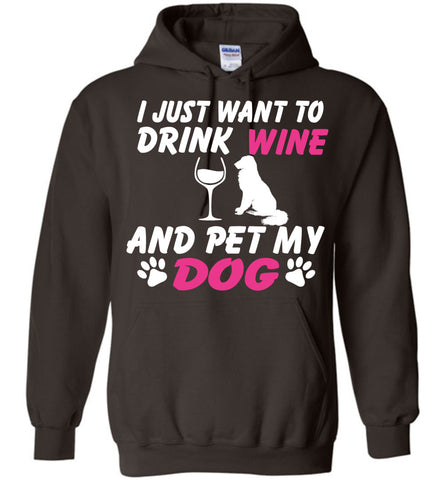 Image of I Just Want To Drink Wine And Pet My Dog Hoodie