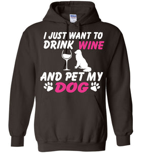 I Just Want To Drink Wine And Pet My Dog Hoodie