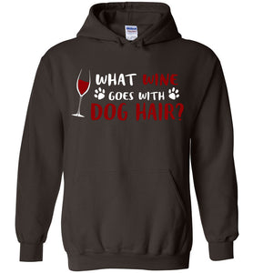 What Wine Goes With Dog Hair Hoodie - OlalaShirt