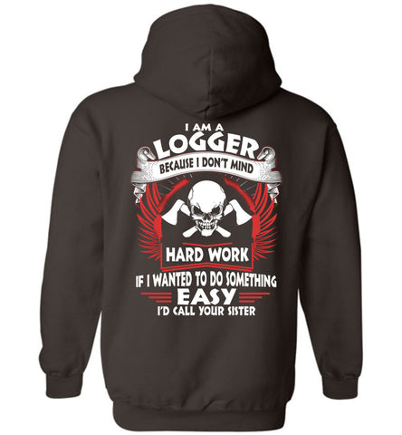 Image of I Am A Logger Because I Don't Mind Hoodie