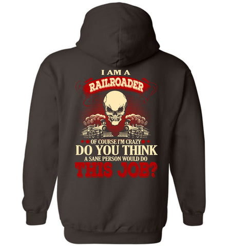 Image of I Am A Railroader Of Course I'm Crazy Hoodie