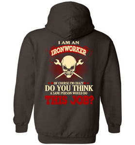 I Am An Ironworker Of Course I'm Crazy Hoodie