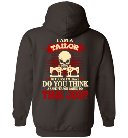Image of I Am A Tailor Of Course I'm Crazy Hoodie