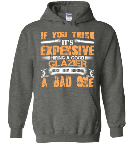 It's Expensive Hiring A Good Glazier Hoodie Gift