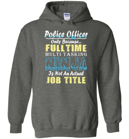 Police Officer Full Time Multi Tasking Ninja Hoodie
