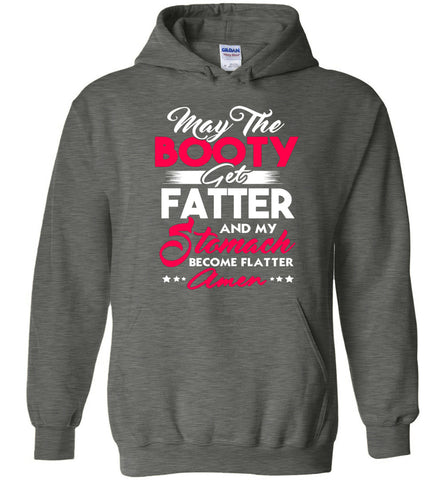 Image of May The Booty Get Fatter And My Stomach Become Flatter Hoodie - OlalaShirt