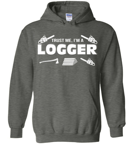Trust Me I'm A Logger Hoodie