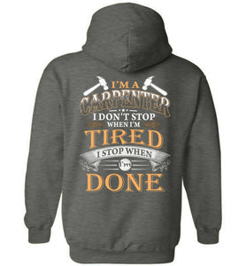 I'm A Carpenter Stop When I'm Done Hoodie